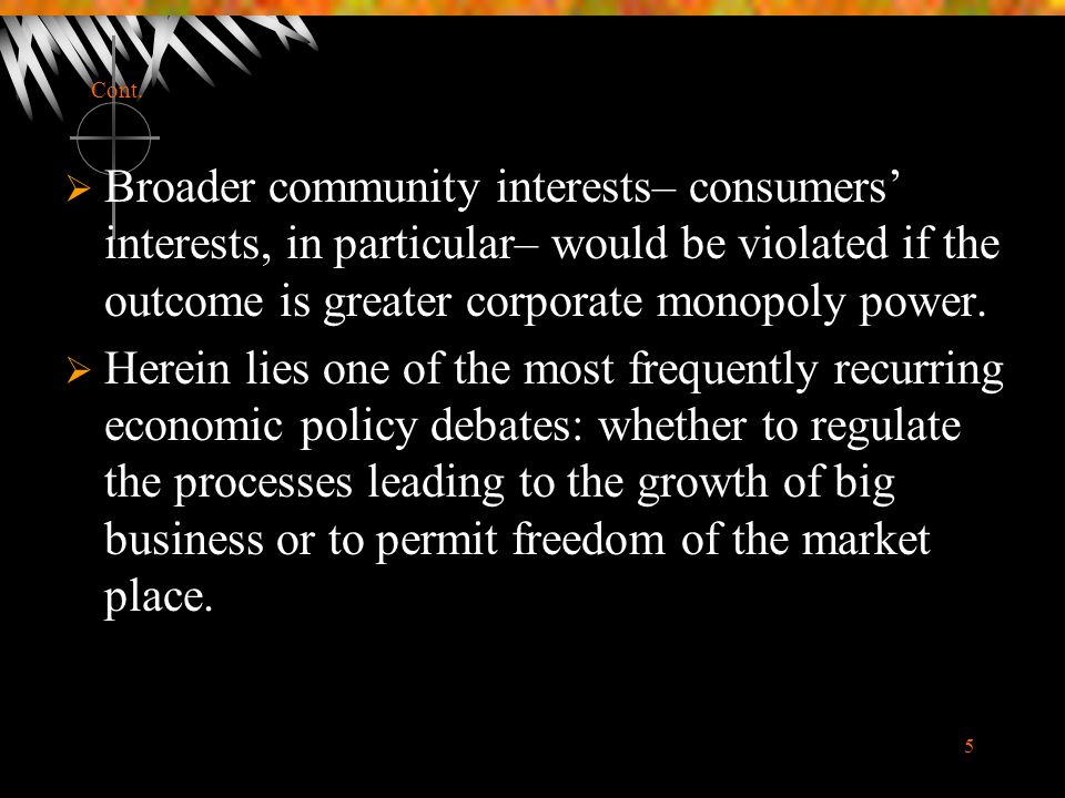 5 Cont.  Broader community interests– consumers' interests, in particular– would be violated if the outcome is greater corporate monopoly power.  He