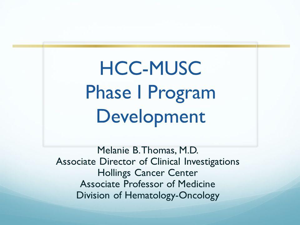 HCC-MUSC Phase I Program Development Melanie B. Thomas, M.D.