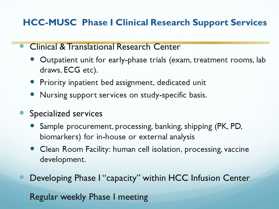 HCC-MUSC Phase I Clinical Research Support Services Clinical & Translational Research Center Outpatient unit for early-phase trials (exam, treatment rooms, lab draws, ECG etc).