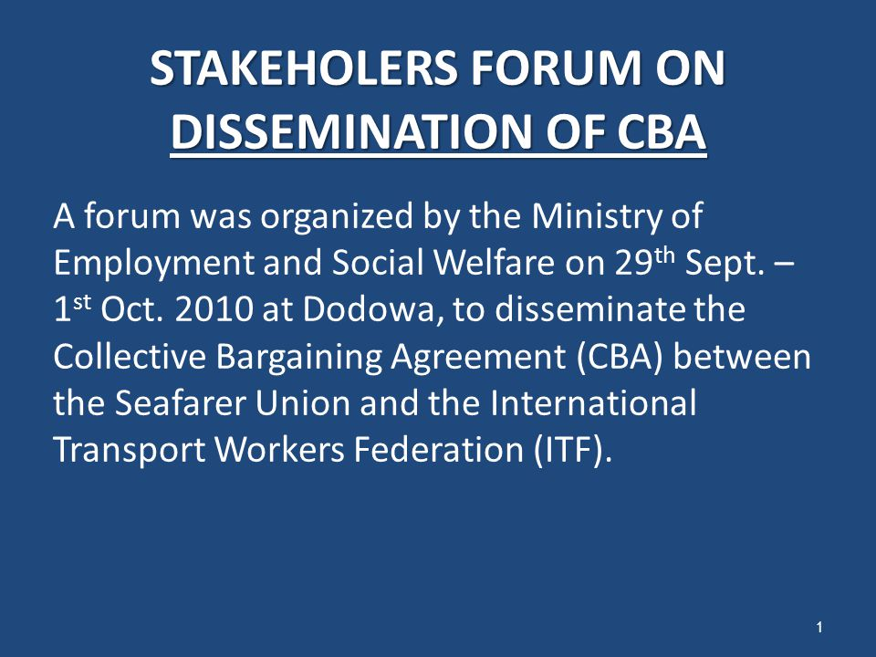 STAKEHOLERS FORUM ON DISSEMINATION OF CBA A forum was organized by the Ministry of Employment and Social Welfare on 29 th Sept.