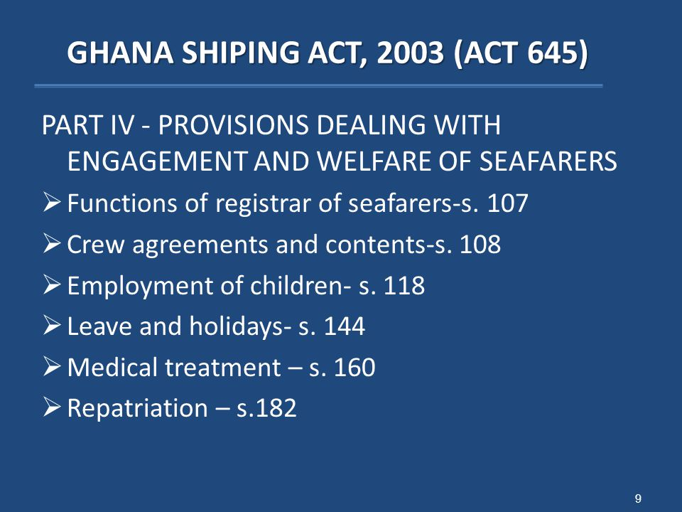 GHANA SHIPING ACT, 2003 (ACT 645) GHANA SHIPING ACT, 2003 (ACT 645) PART IV - PROVISIONS DEALING WITH ENGAGEMENT AND WELFARE OF SEAFARERS  Functions of registrar of seafarers-s.