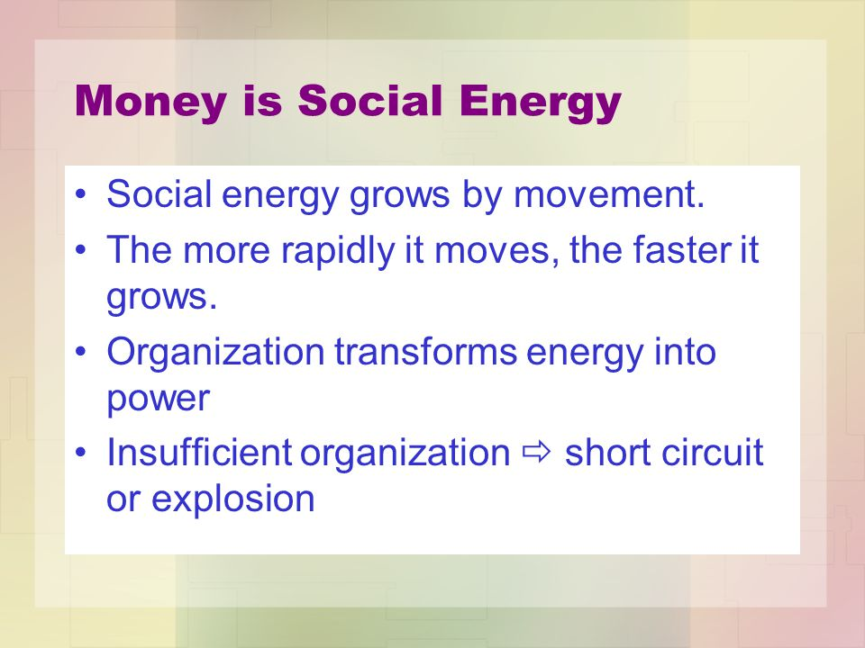 Money is Social Energy Social energy grows by movement.