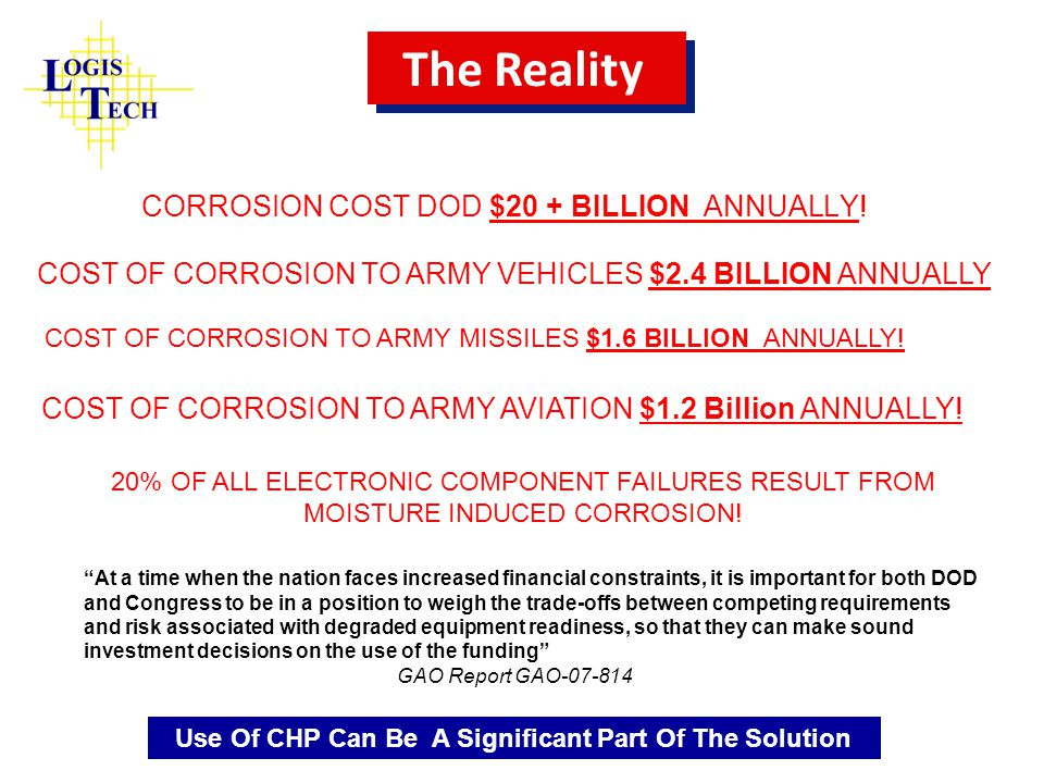 The Reality CORROSION COST DOD $20 + BILLION ANNUALLY! COST OF CORROSION TO ARMY AVIATION $1.2 Billion ANNUALLY! COST OF CORROSION TO ARMY VEHICLES $2