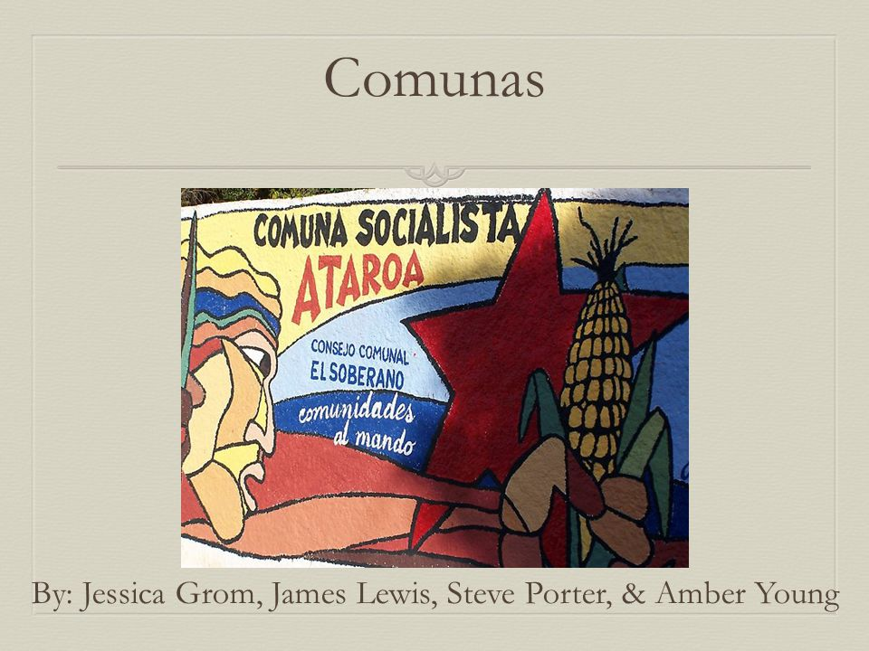 Comunas By: Jessica Grom, James Lewis, Steve Porter, & Amber Young
