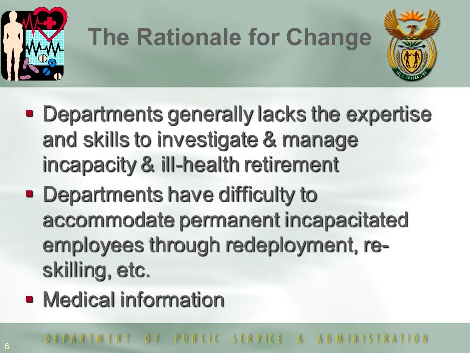 6  Departments generally lacks the expertise and skills to investigate & manage incapacity & ill-health retirement  Departments have difficulty to a