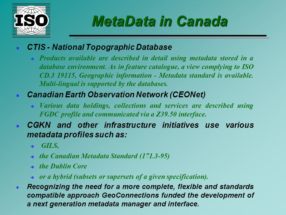 MetaData in Canada CTIS - National Topographic Database è Products available are described in detail using metadata stored in a database environment.