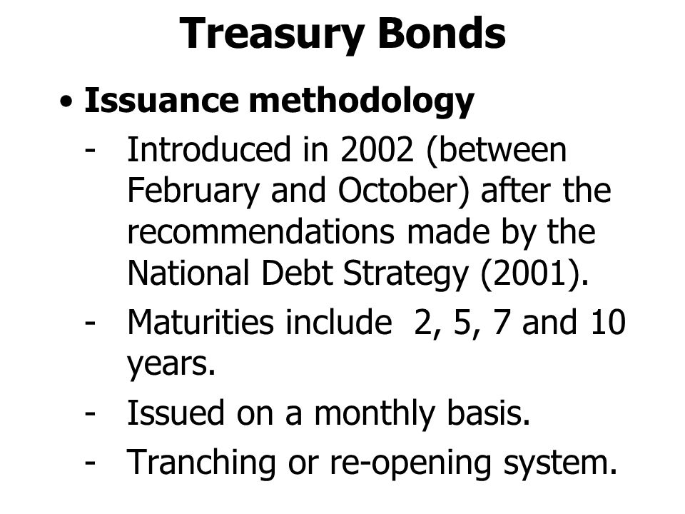 Treasury Bonds Issuance methodology -Introduced in 2002 (between February and October) after the recommendations made by the National Debt Strategy (2