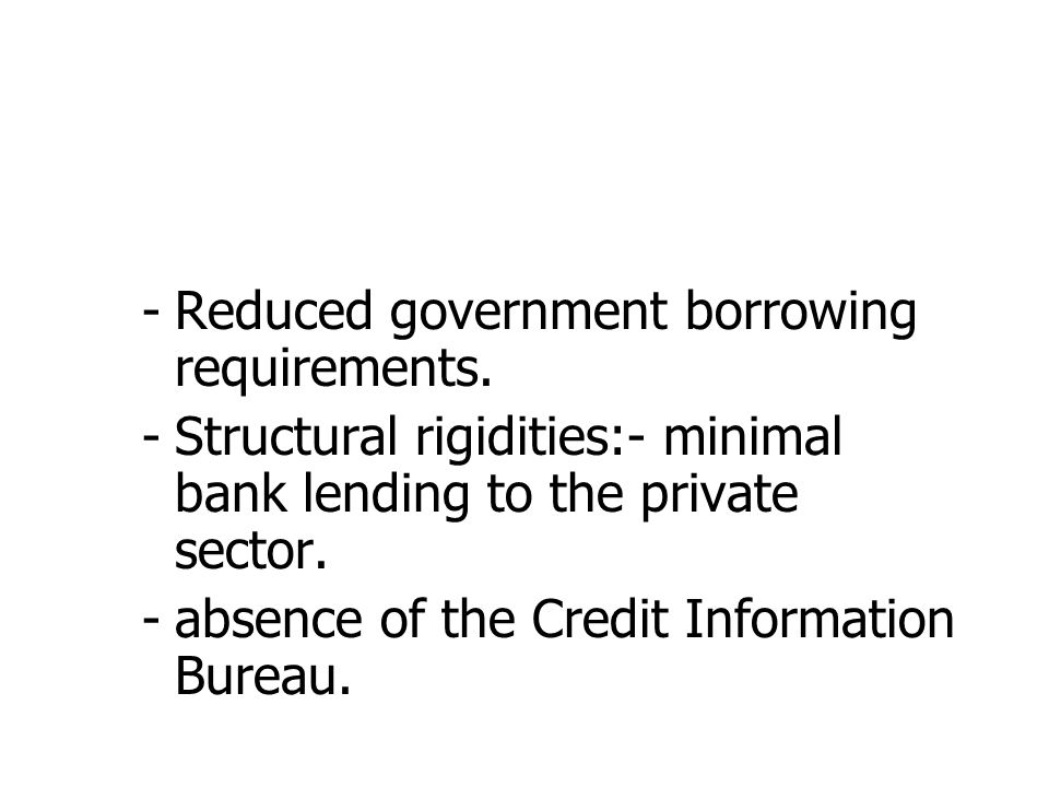 -Reduced government borrowing requirements.