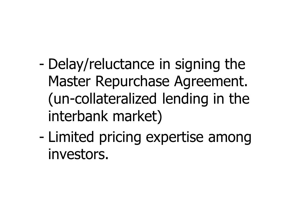 -Delay/reluctance in signing the Master Repurchase Agreement.