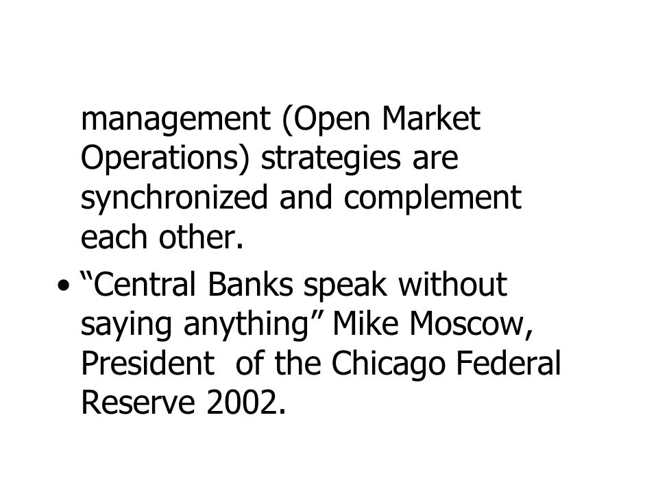 "management (Open Market Operations) strategies are synchronized and complement each other. ""Central Banks speak without saying anything"" Mike Moscow,"