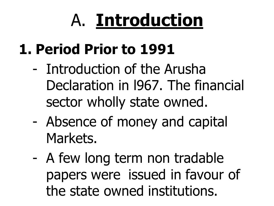A.Introduction 1. Period Prior to 1991 -Introduction of the Arusha Declaration in l967.
