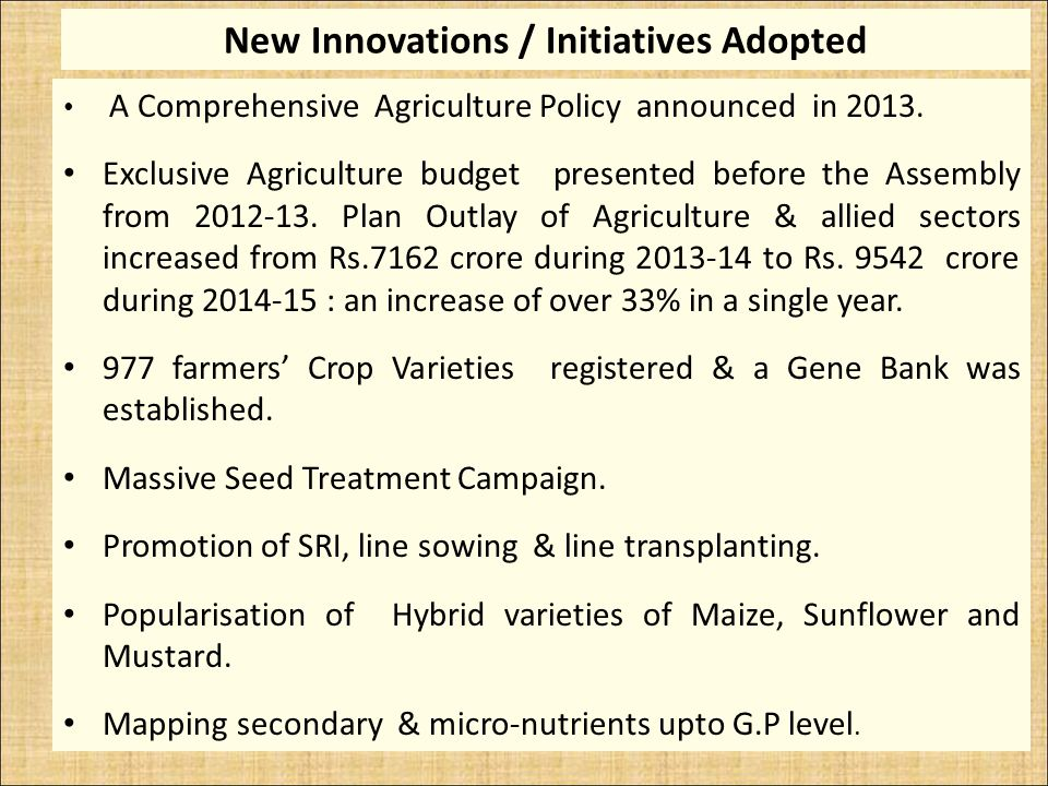 New Innovations / Initiatives Adopted A Comprehensive Agriculture Policy announced in 2013.