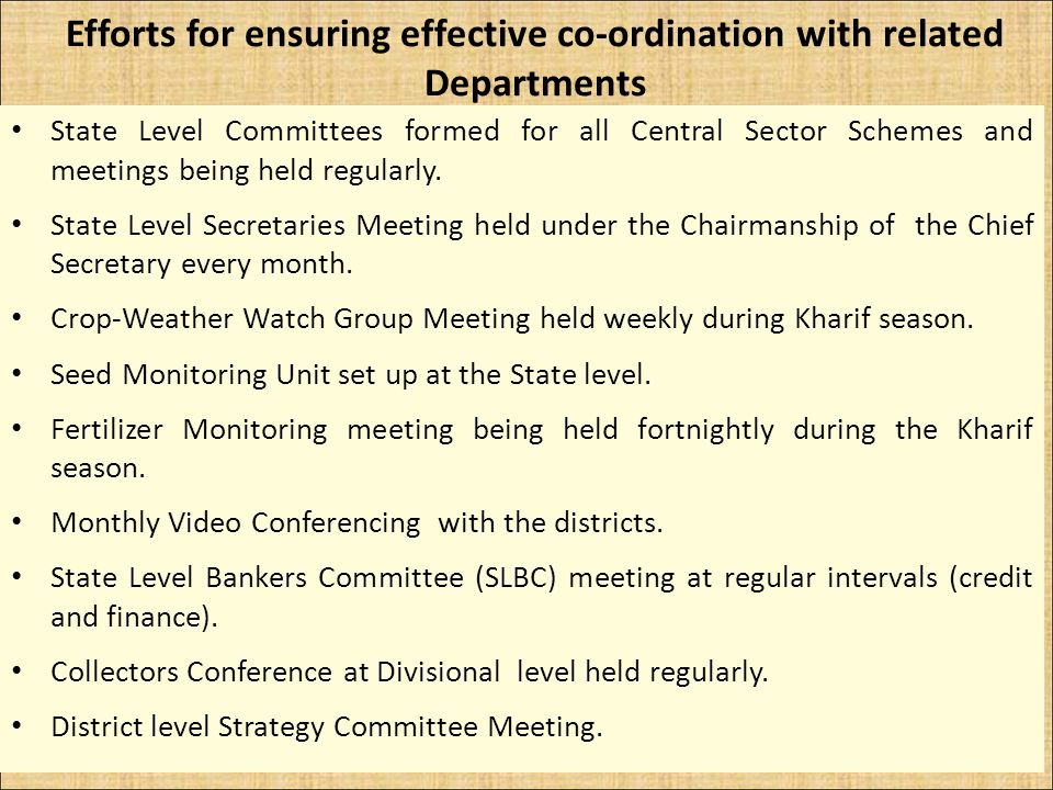 Efforts for ensuring effective co-ordination with related Departments State Level Committees formed for all Central Sector Schemes and meetings being held regularly.