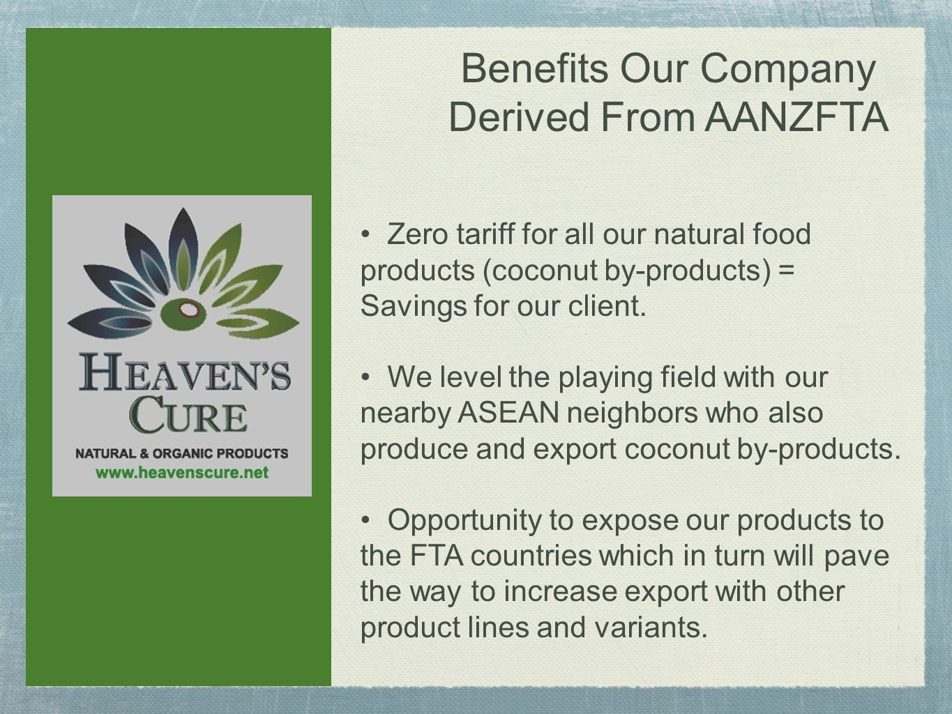 Benefits Our Company Derived From AANZFTA Zero tariff for all our natural food products (coconut by-products) = Savings for our client.