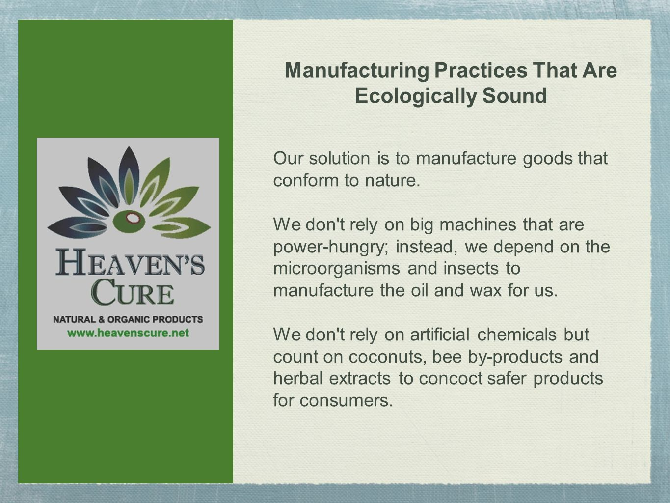 Manufacturing Practices That Are Ecologically Sound Our solution is to manufacture goods that conform to nature.