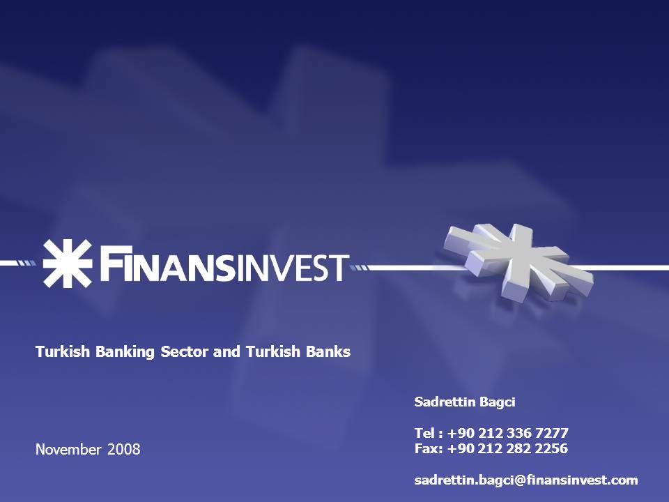 Turkish Banking Sector and Turkish Banks November 2008 Sadrettin Bagci Tel : +90 212 336 7277 Fax: +90 212 282 2256 sadrettin.bagci@finansinvest.com
