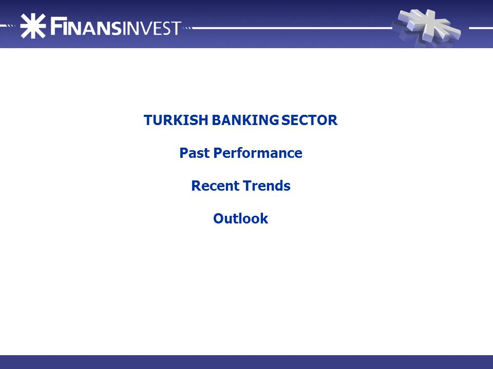 2 TURKISH BANKING SECTOR Past Performance Recent Trends Outlook