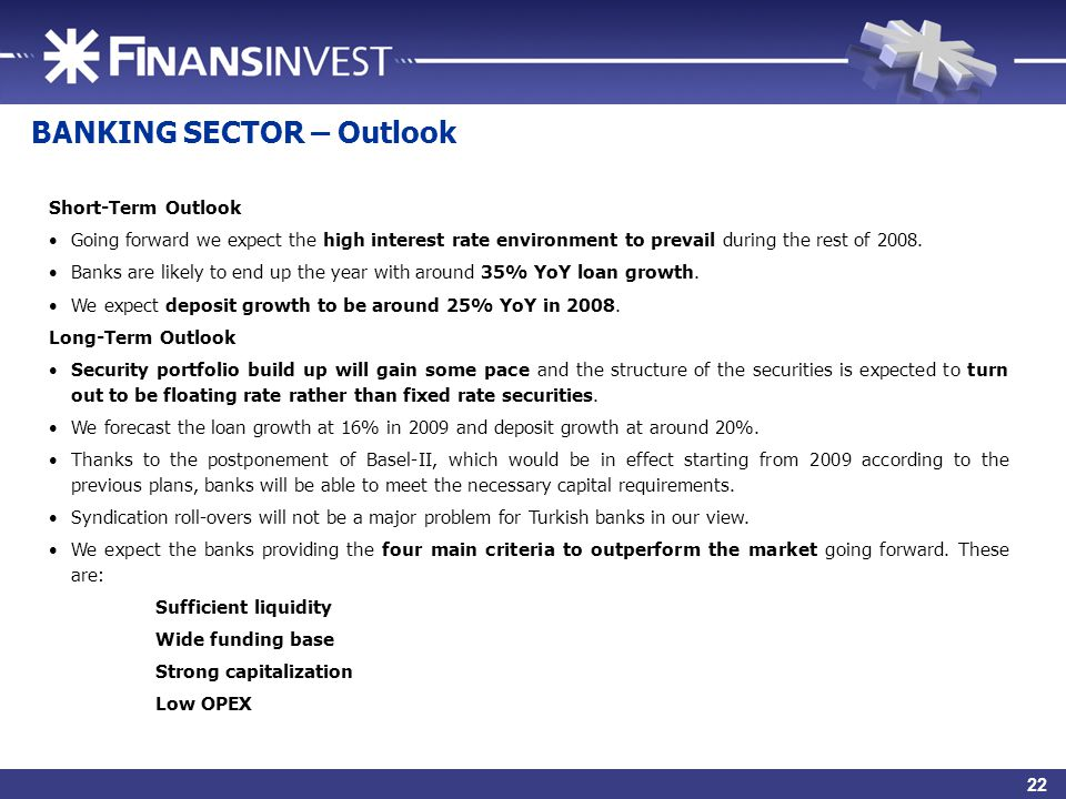 24 BANKING SECTOR – Outlook Short-Term Outlook Going forward we expect the high interest rate environment to prevail during the rest of 2008.