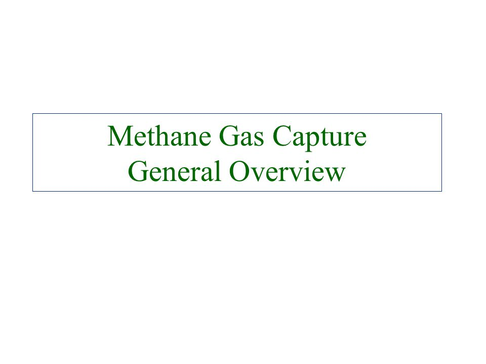 Methane Gas Capture General Overview