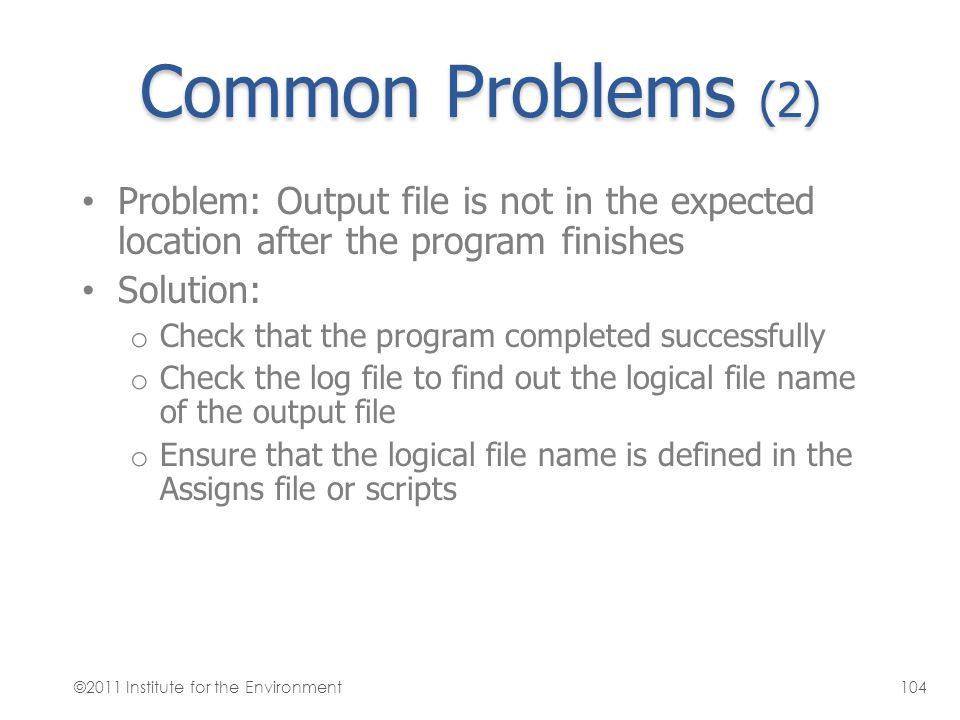 Common Problems (2) Problem: Output file is not in the expected location after the program finishes Solution: o Check that the program completed succe