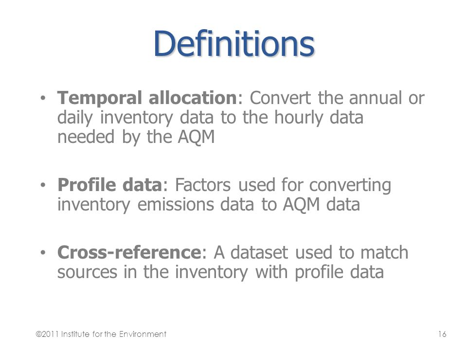 Definitions Temporal allocation: Convert the annual or daily inventory data to the hourly data needed by the AQM Profile data: Factors used for conver