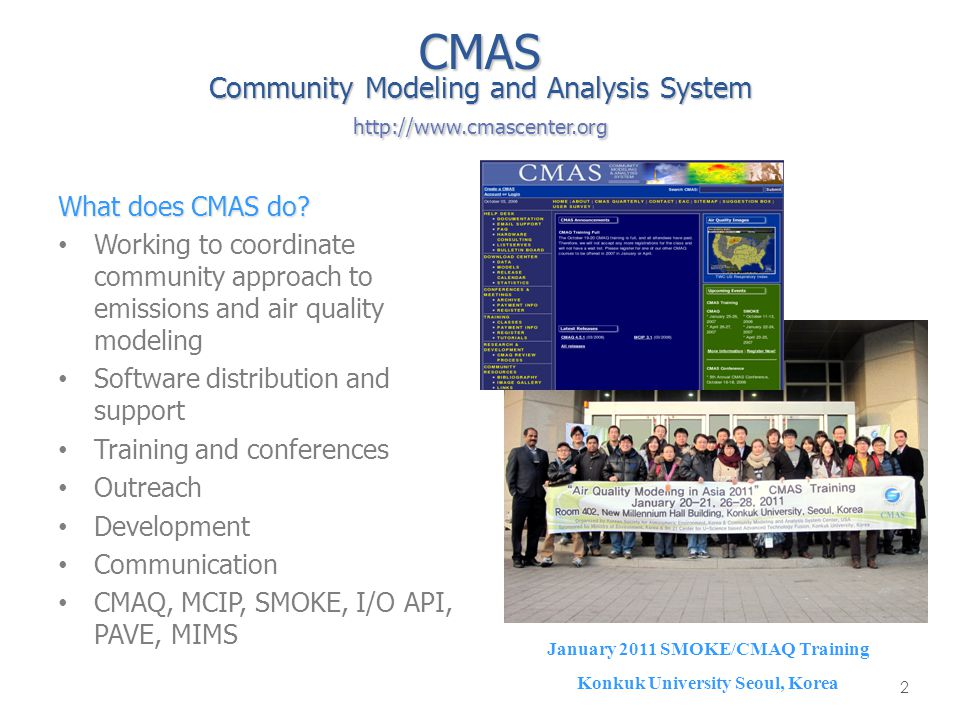 CMAS Community Modeling and Analysis System http://www.cmascenter.org What does CMAS do? Working to coordinate community approach to emissions and air