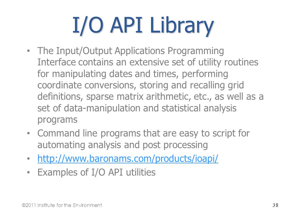I/O API Library The Input/Output Applications Programming Interface contains an extensive set of utility routines for manipulating dates and times, pe