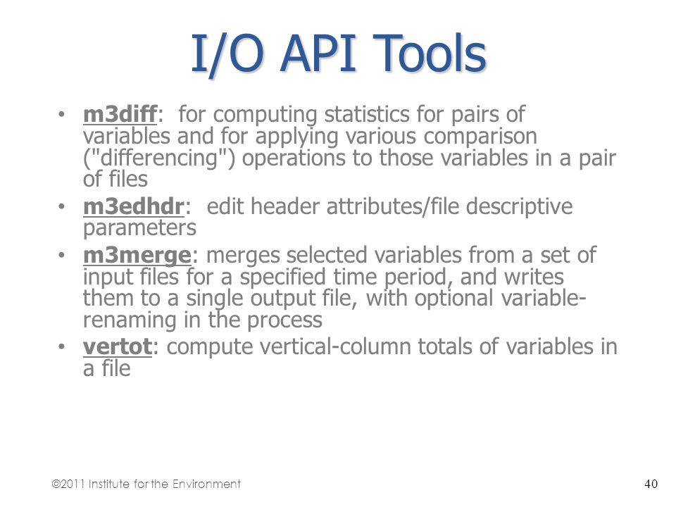 I/O API Tools m3diff: for computing statistics for pairs of variables and for applying various comparison (