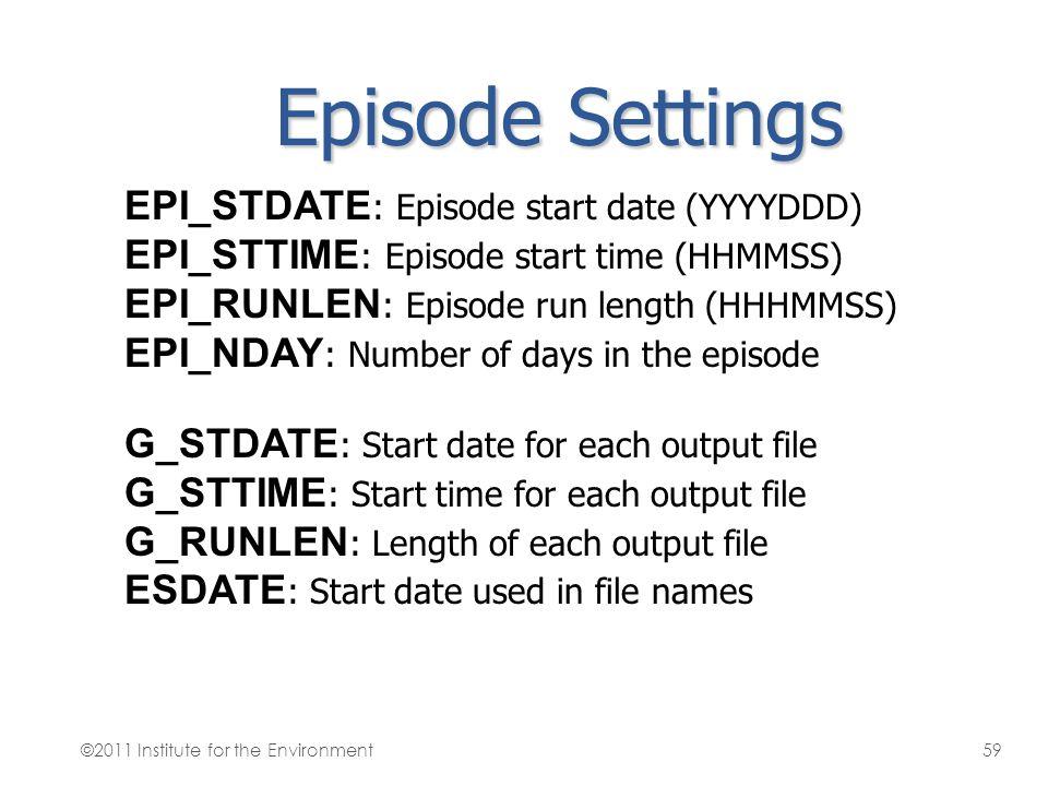 Episode Settings EPI_STDATE : Episode start date (YYYYDDD) EPI_STTIME : Episode start time (HHMMSS) EPI_RUNLEN : Episode run length (HHHMMSS) EPI_NDAY
