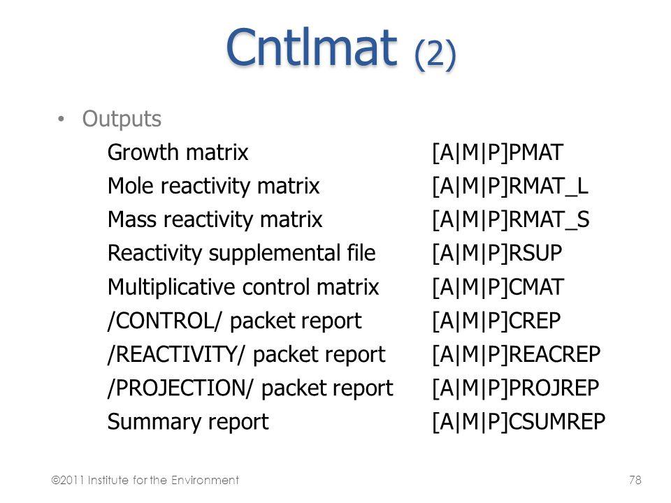 Cntlmat (2) Outputs Growth matrix[A M P]PMAT Mole reactivity matrix[A M P]RMAT_L Mass reactivity matrix[A M P]RMAT_S Reactivity supplemental file[A M 