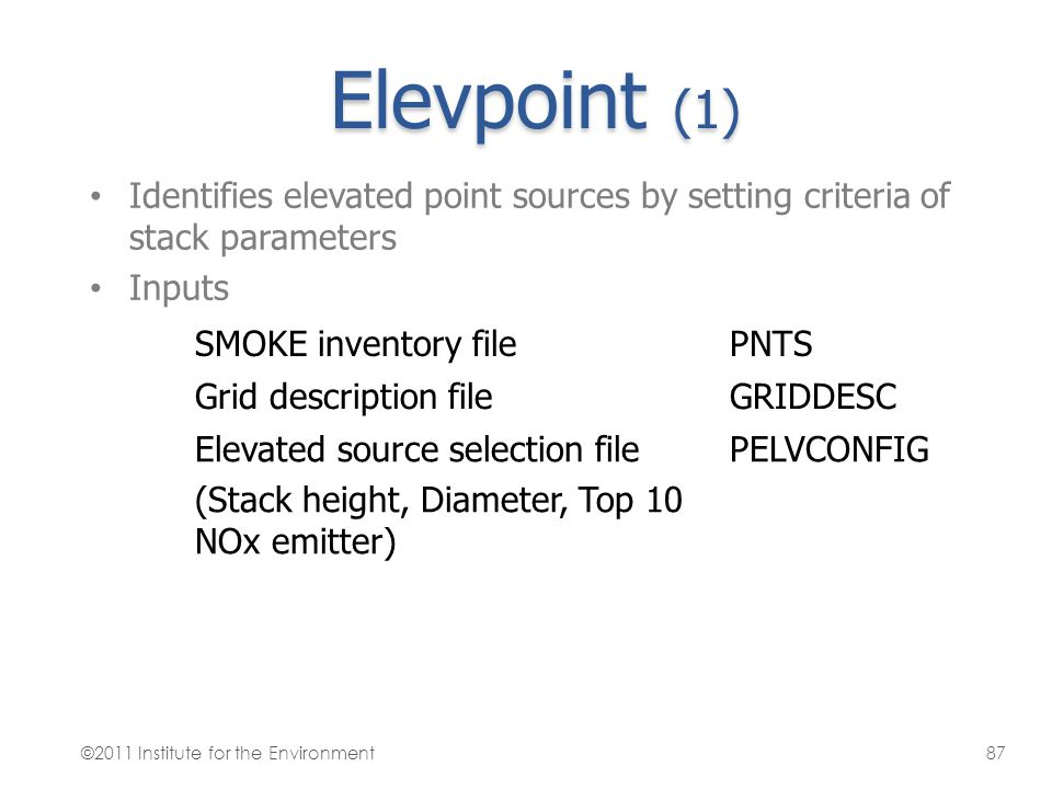 Elevpoint (1) Identifies elevated point sources by setting criteria of stack parameters Inputs SMOKE inventory filePNTS Grid description fileGRIDDESC