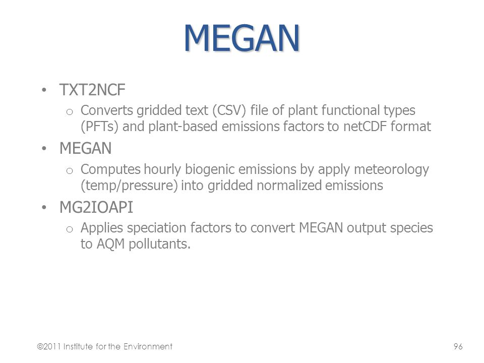 MEGAN TXT2NCF o Converts gridded text (CSV) file of plant functional types (PFTs) and plant-based emissions factors to netCDF format MEGAN o Computes
