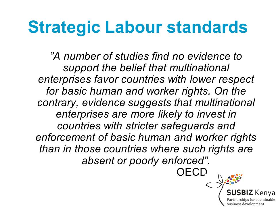 Strategic Labour standards A number of studies find no evidence to support the belief that multinational enterprises favor countries with lower respect for basic human and worker rights.