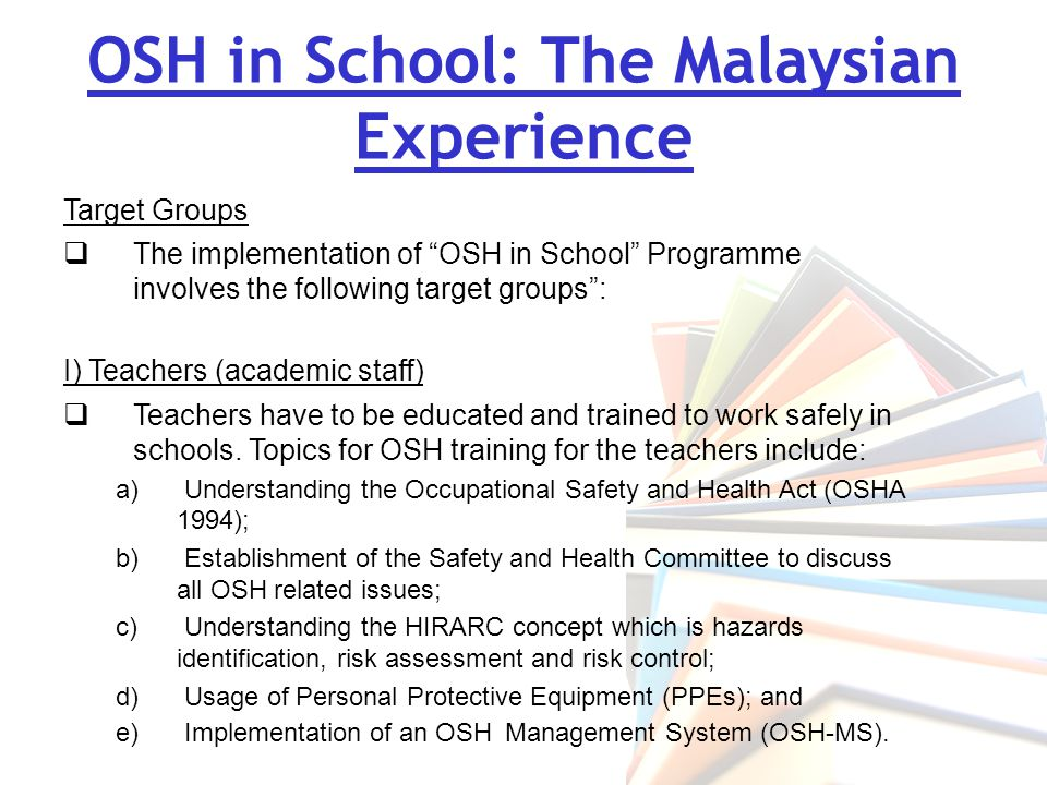 OSH in School: The Malaysian Experience II) Support Staff (administrative, general and technical staff)  Safety issues should include school buildings, structures, toilets, school canteens, classrooms, office room, laboratories, school fields, etc.