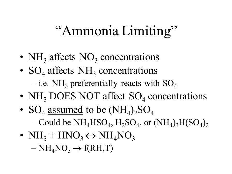 Ammonia Limiting NH 3 affects NO 3 concentrations SO 4 affects NH 3 concentrations –i.e.