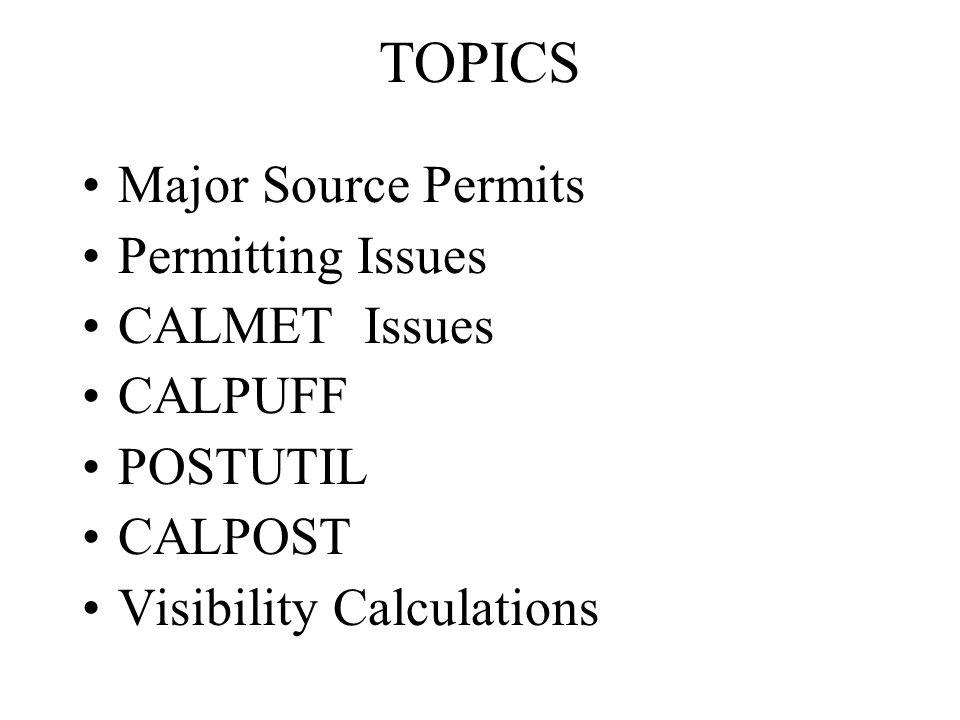 TOPICS Major Source Permits Permitting Issues CALMET Issues CALPUFF POSTUTIL CALPOST Visibility Calculations