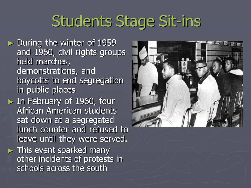 Students Stage Sit-ins ► During the winter of 1959 and 1960, civil rights groups held marches, demonstrations, and boycotts to end segregation in publ