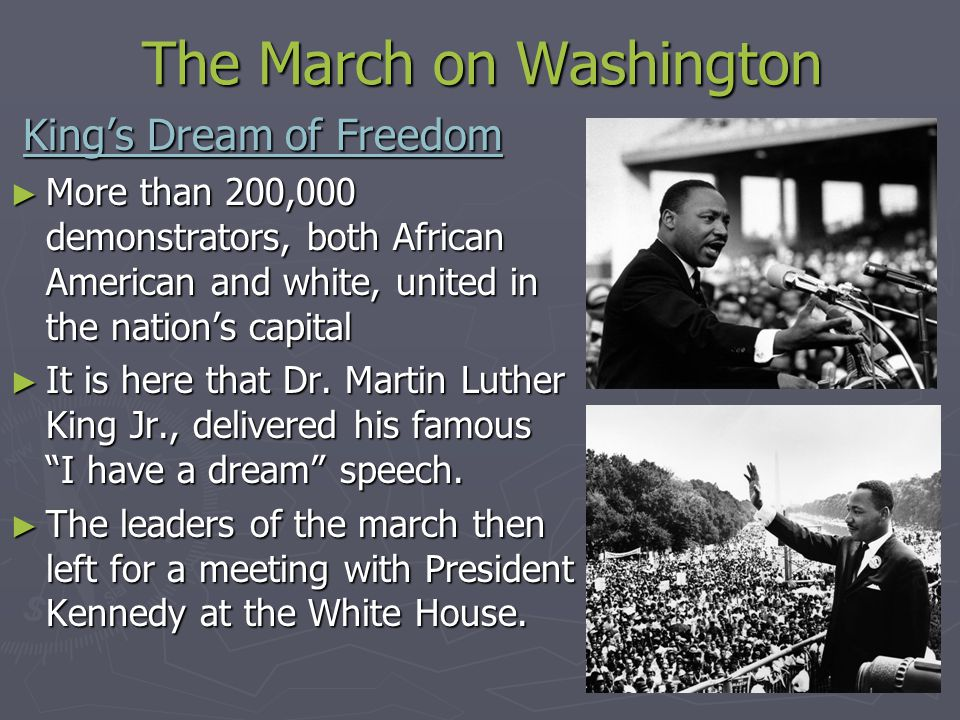 The March on Washington King's Dream of Freedom King's Dream of Freedom ► More than 200,000 demonstrators, both African American and white, united in