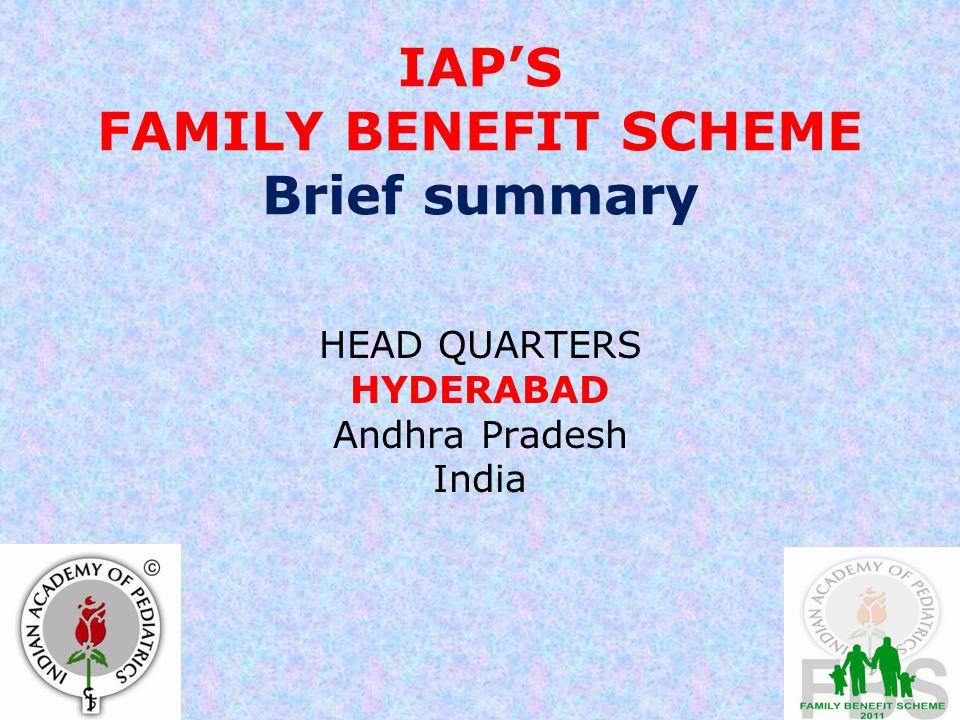 IAP'S FAMILY BENEFIT SCHEME Brief summary HEAD QUARTERS HYDERABAD Andhra Pradesh India