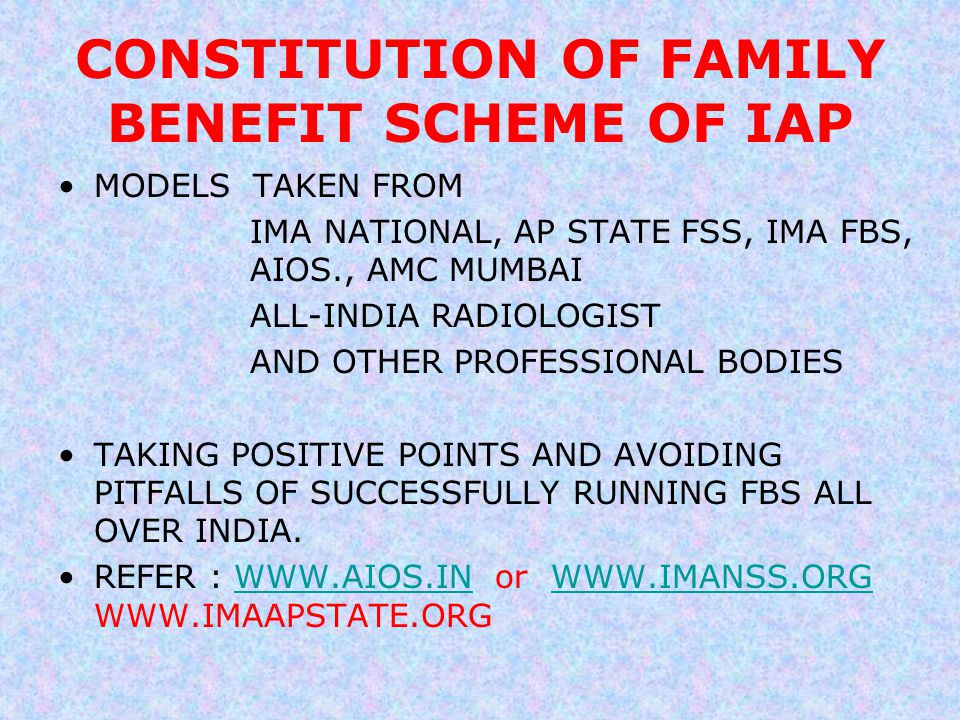 CONSTITUTION OF FAMILY BENEFIT SCHEME OF IAP MODELS TAKEN FROM IMA NATIONAL, AP STATE FSS, IMA FBS, AIOS., AMC MUMBAI ALL-INDIA RADIOLOGIST AND OTHER
