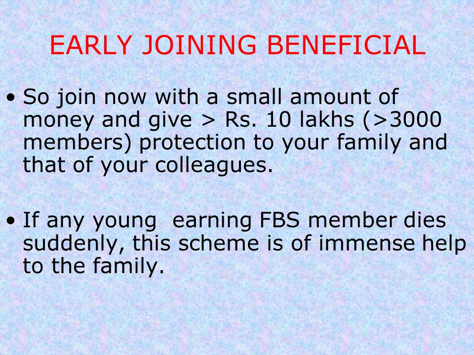 EARLY JOINING BENEFICIAL So join now with a small amount of money and give > Rs. 10 lakhs (>3000 members) protection to your family and that of your c