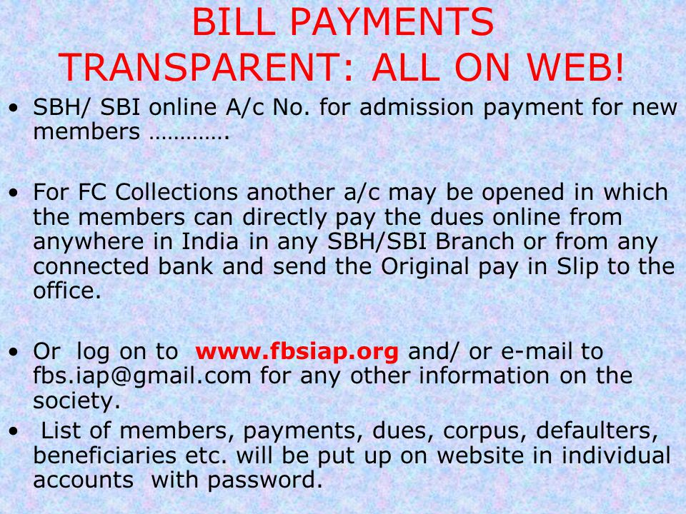 BILL PAYMENTS TRANSPARENT: ALL ON WEB! SBH/ SBI online A/c No. for admission payment for new members …………. For FC Collections another a/c may be opene