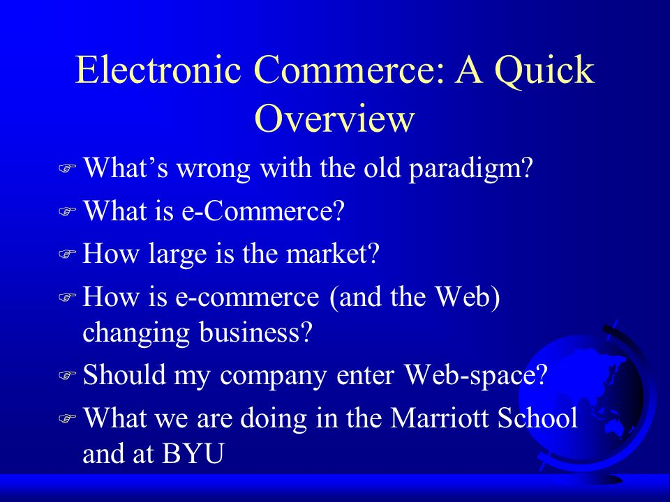 Electronic Commerce: A Quick Overview F What's wrong with the old paradigm.