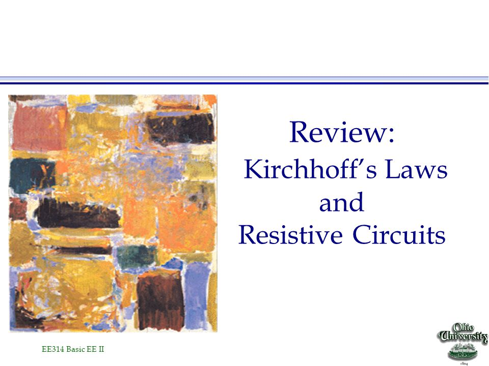 EE314 Basic EE II Review: Kirchhoff's Laws and Resistive Circuits