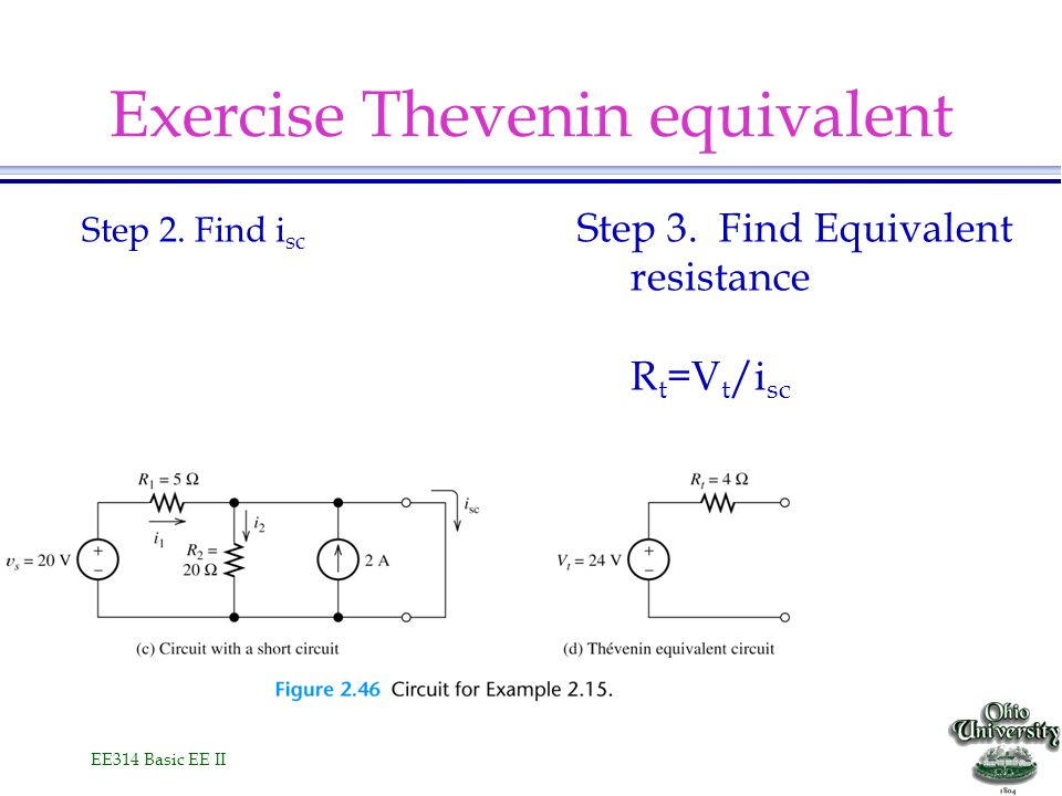 EE314 Basic EE II Step 2. Find i sc Step 3. Find Equivalent resistance R t =V t /i sc Exercise Thevenin equivalent