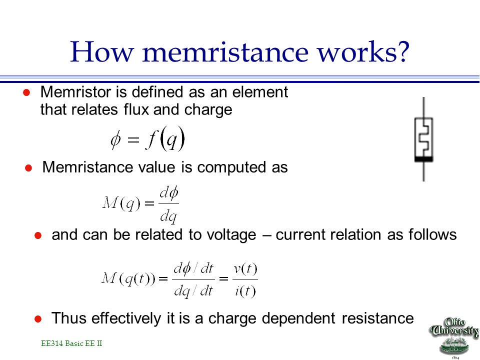 EE314 Basic EE II l Memristor is defined as an element that relates flux and charge How memristance works.
