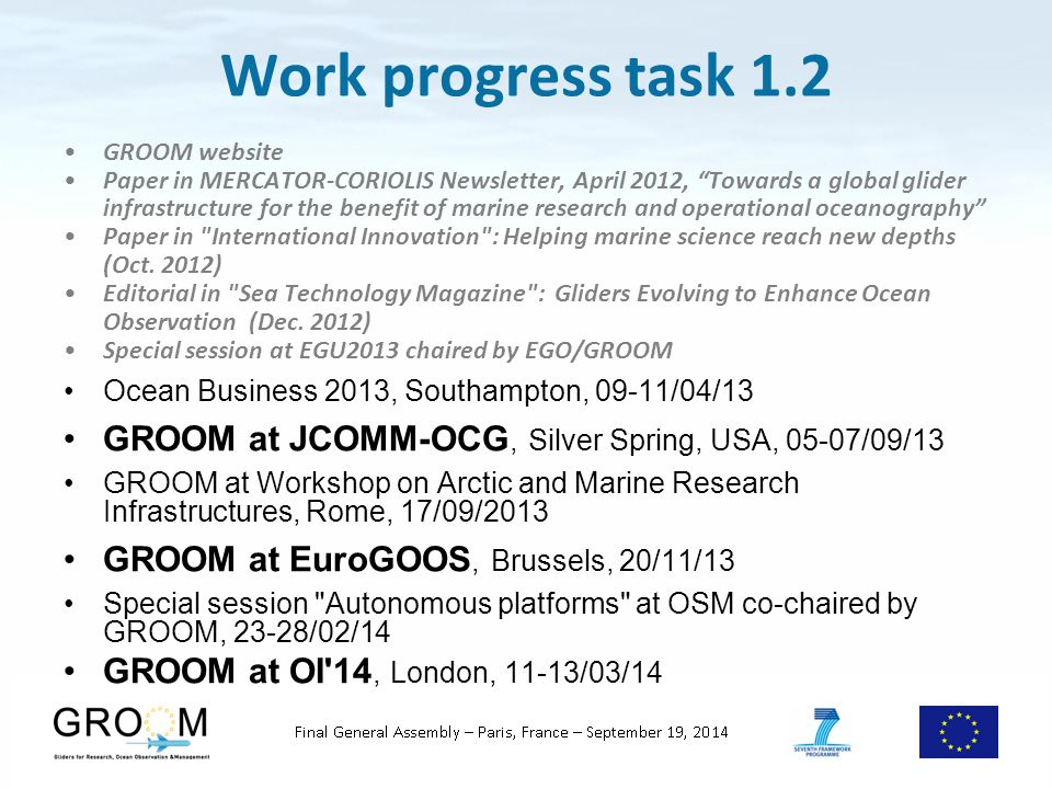 Work progress task 1.2 GROOM website Paper in MERCATOR-CORIOLIS Newsletter, April 2012, Towards a global glider infrastructure for the benefit of marine research and operational oceanography Paper in International Innovation : Helping marine science reach new depths (Oct.