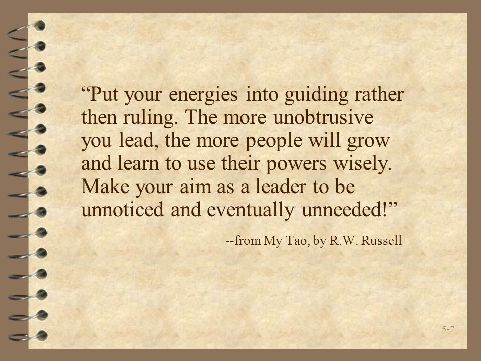 5-7 Put your energies into guiding rather then ruling.