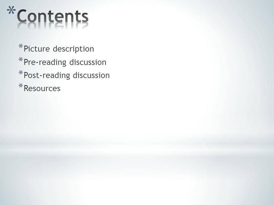 * Picture description * Pre-reading discussion * Post-reading discussion * Resources