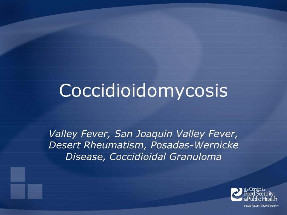 Coccidioidomycosis Valley Fever, San Joaquin Valley Fever, Desert Rheumatism, Posadas-Wernicke Disease, Coccidioidal Granuloma